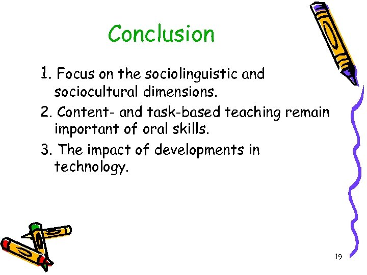 Conclusion 1. Focus on the sociolinguistic and sociocultural dimensions. 2. Content- and task-based teaching