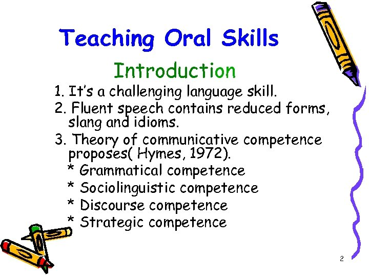 Teaching Oral Skills Introduction 1. It's a challenging language skill. 2. Fluent speech contains