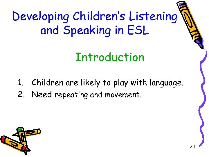 Developing Children's Listening and Speaking in ESL Introduction 1. Children are likely to play