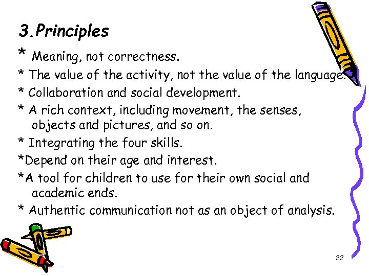 3. Principles * Meaning, not correctness. * The value of the activity, not the