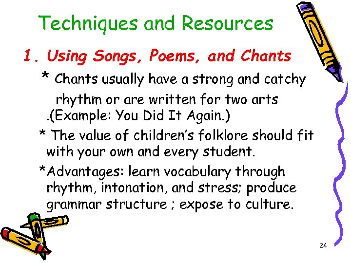 Techniques and Resources 1. Using Songs, Poems, and Chants * Chants usually have a