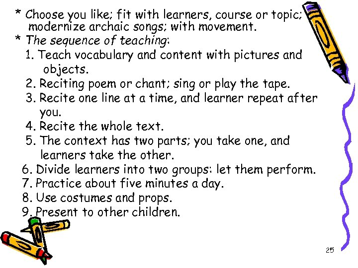 * Choose you like; fit with learners, course or topic; modernize archaic songs; with
