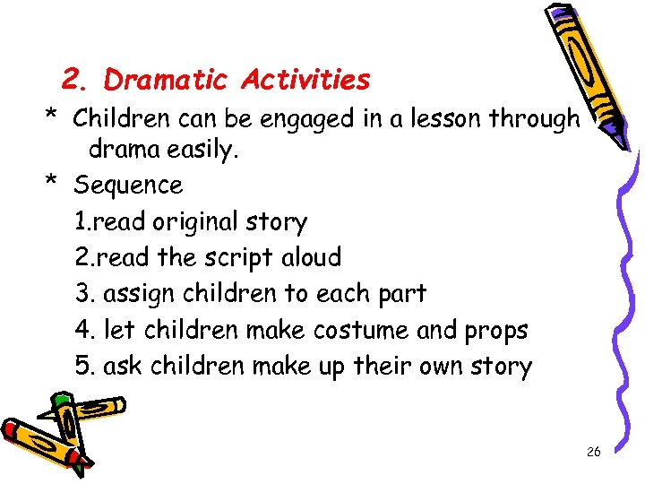 2. Dramatic Activities * Children can be engaged in a lesson through drama easily.