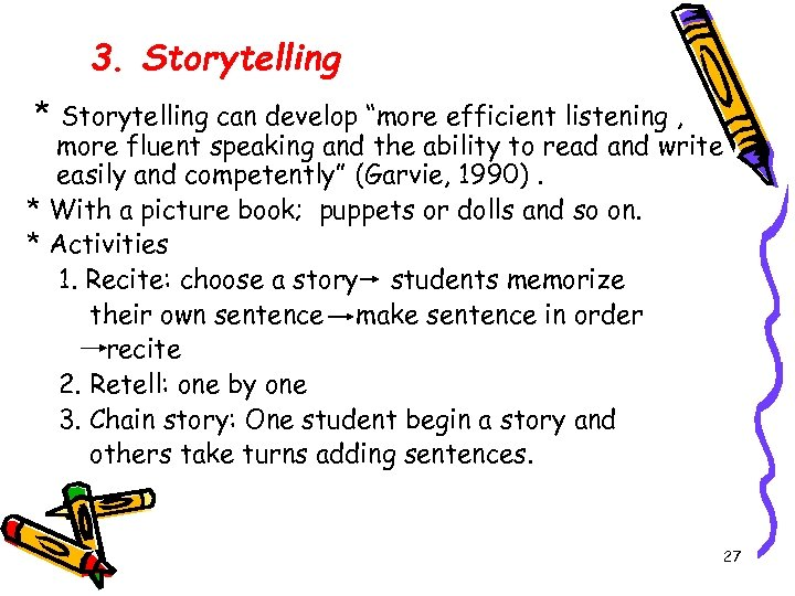 """3. Storytelling * Storytelling can develop """"more efficient listening , more fluent speaking and"""