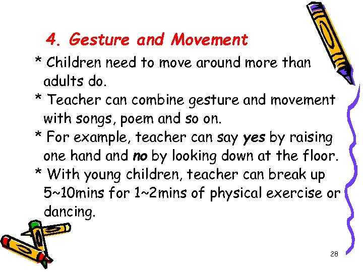 4. Gesture and Movement * Children need to move around more than adults do.