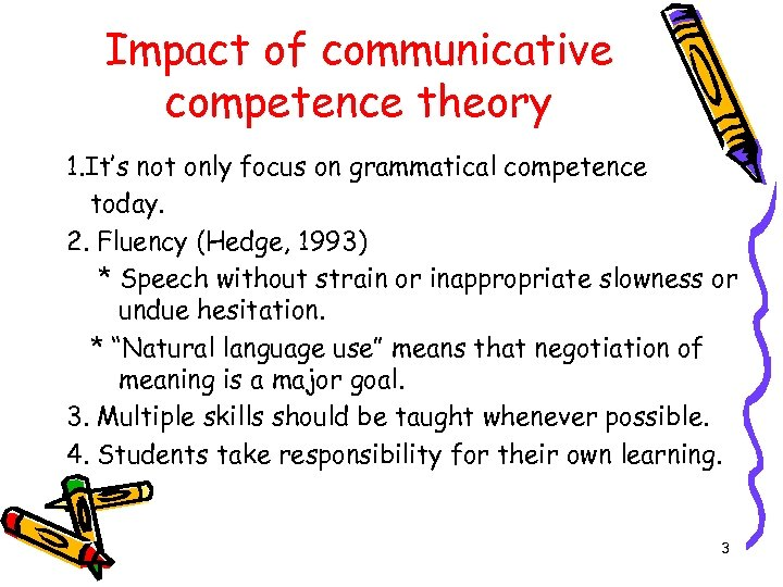 Impact of communicative competence theory 1. It's not only focus on grammatical competence today.
