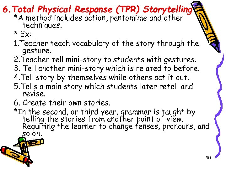 6. Total Physical Response (TPR) Storytelling *A method includes action, pantomime and other techniques.