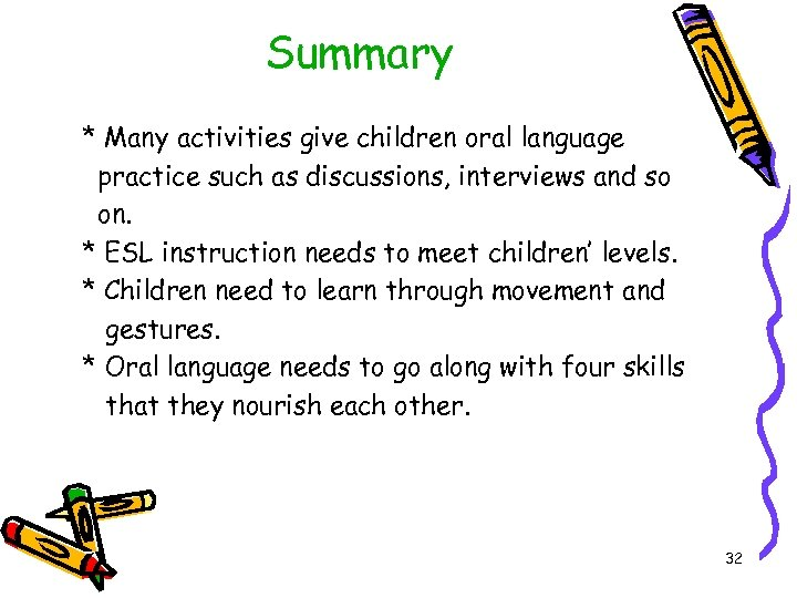 Summary * Many activities give children oral language practice such as discussions, interviews and