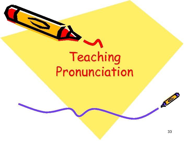 Teaching Pronunciation 33