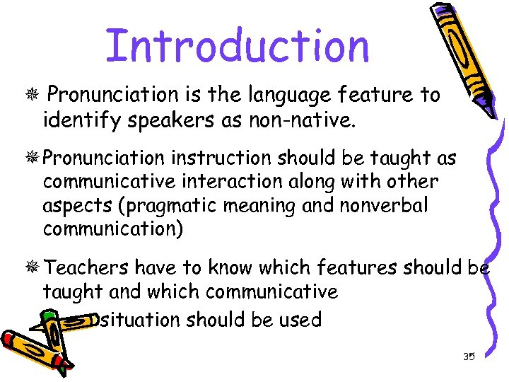 Introduction Pronunciation is the language feature to identify speakers as non-native. Pronunciation instruction should