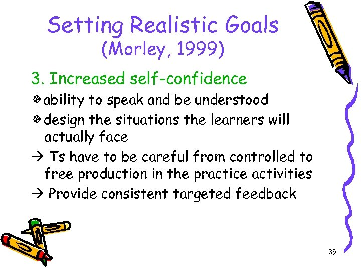 Setting Realistic Goals (Morley, 1999) 3. Increased self-confidence ability to speak and be understood