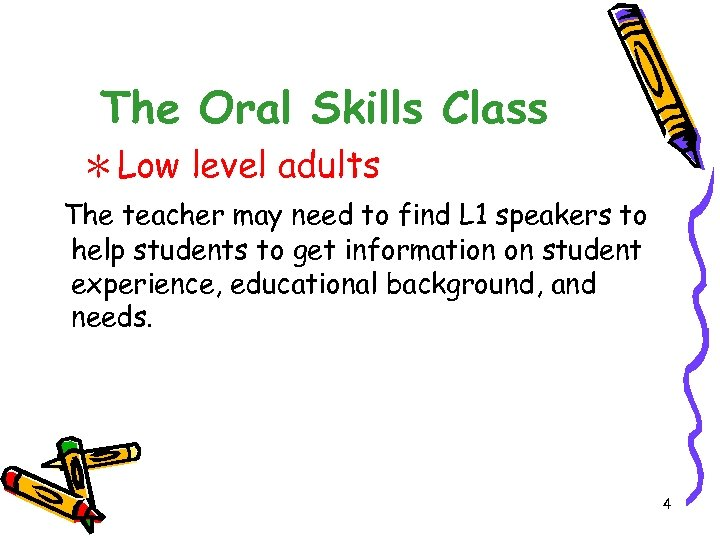The Oral Skills Class *Low level adults The teacher may need to find L