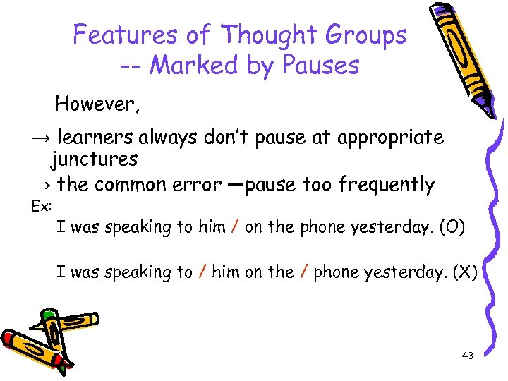 Features of Thought Groups -- Marked by Pauses However, → learners always don't pause