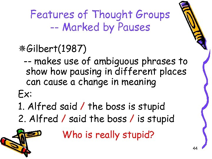 Features of Thought Groups -- Marked by Pauses Gilbert(1987) -- makes use of ambiguous