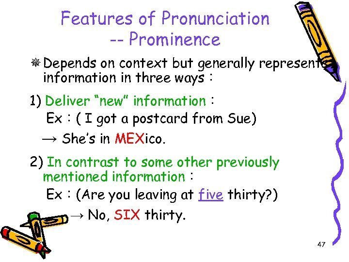 Features of Pronunciation -- Prominence Depends on context but generally represents information in three
