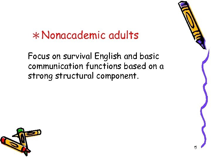 *Nonacademic adults Focus on survival English and basic communication functions based on a strong