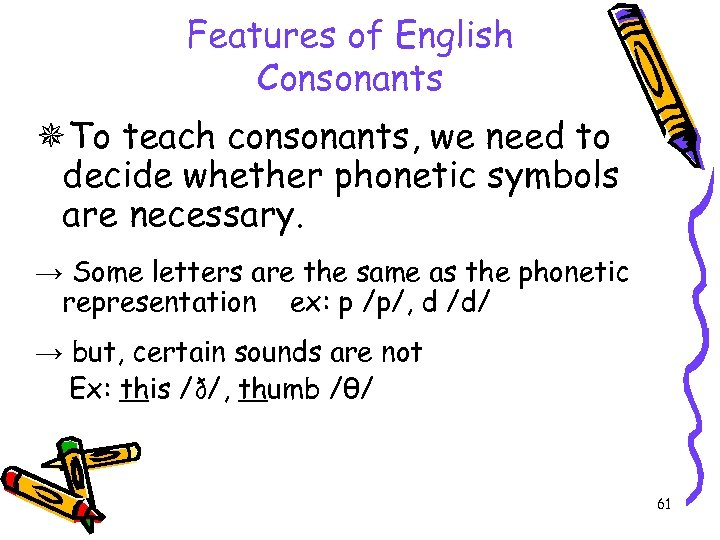 Features of English Consonants To teach consonants, we need to decide whether phonetic symbols
