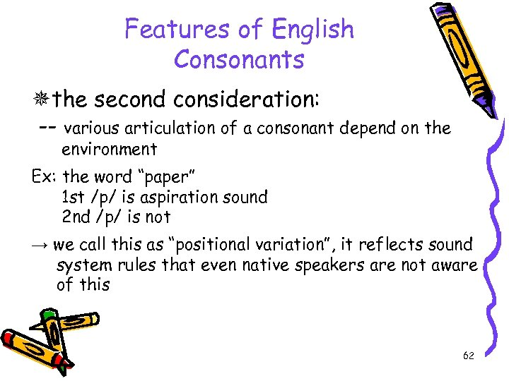 Features of English Consonants the second consideration: -- various articulation of a consonant depend