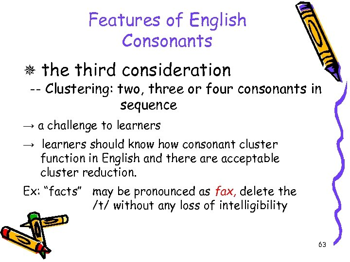 Features of English Consonants the third consideration -- Clustering: two, three or four consonants