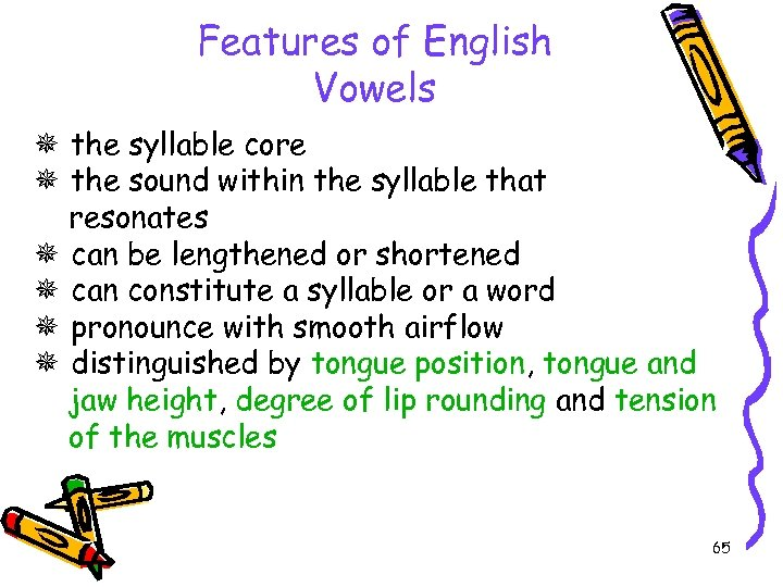 Features of English Vowels the syllable core the sound within the syllable that resonates