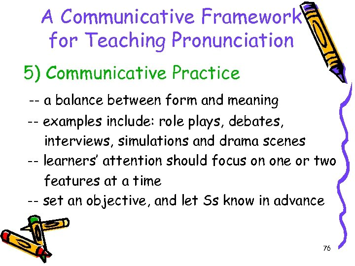 A Communicative Framework for Teaching Pronunciation 5) Communicative Practice -- a balance between form