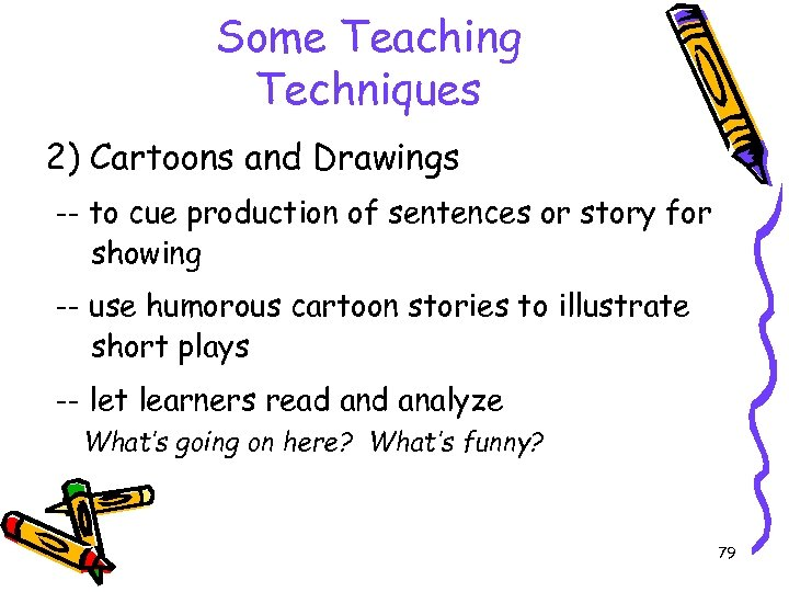 Some Teaching Techniques 2) Cartoons and Drawings -- to cue production of sentences or