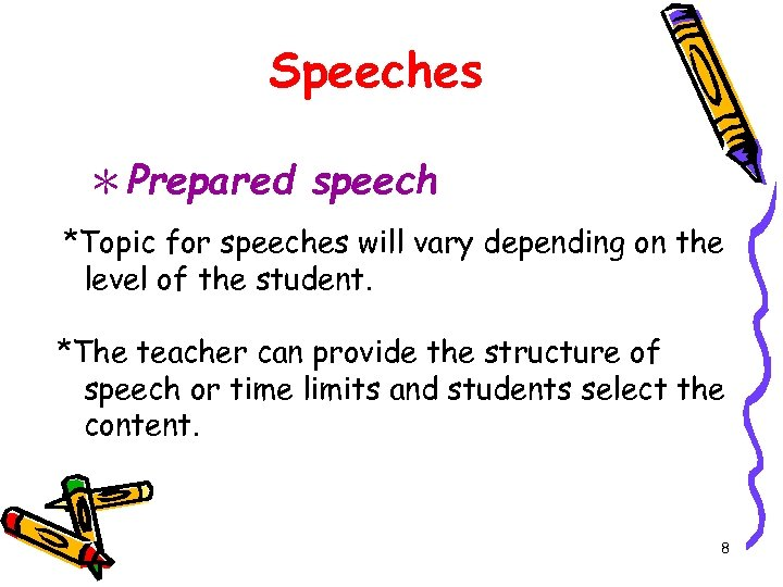 Speeches *Prepared speech *Topic for speeches will vary depending on the level of the