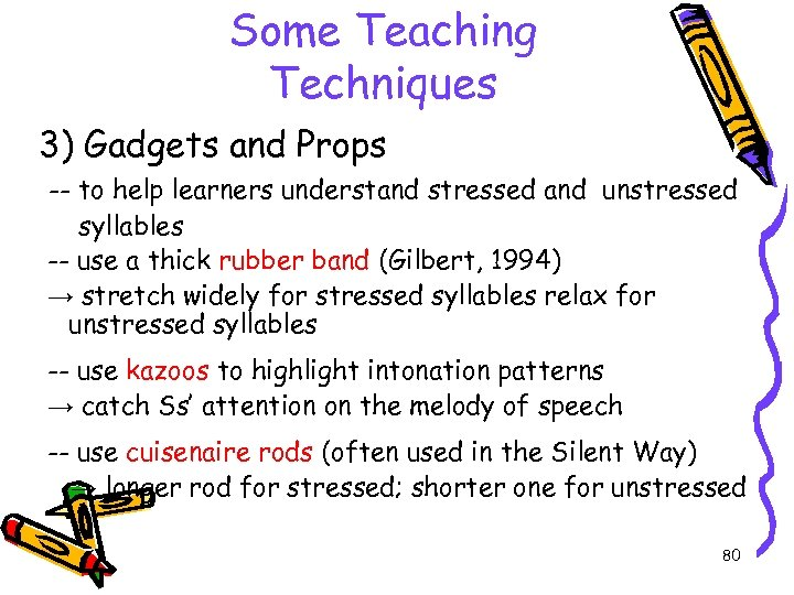 Some Teaching Techniques 3) Gadgets and Props -- to help learners understand stressed and