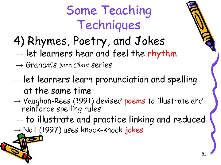 Some Teaching Techniques 4) Rhymes, Poetry, and Jokes -- let learners hear and feel