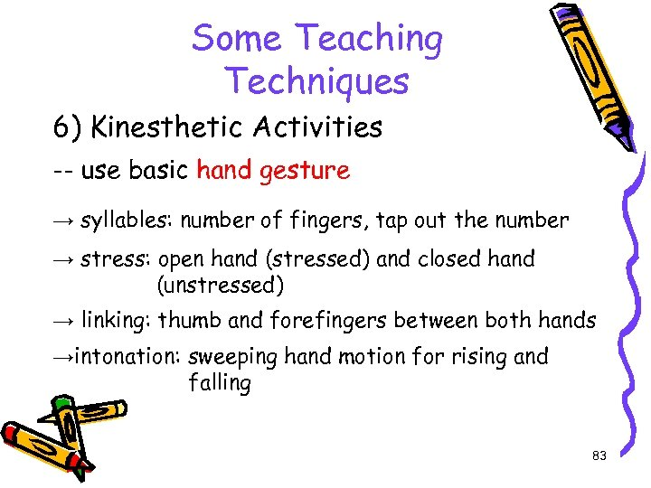 Some Teaching Techniques 6) Kinesthetic Activities -- use basic hand gesture → syllables: number