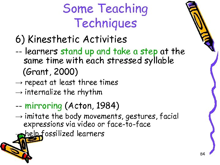 Some Teaching Techniques 6) Kinesthetic Activities -- learners stand up and take a step