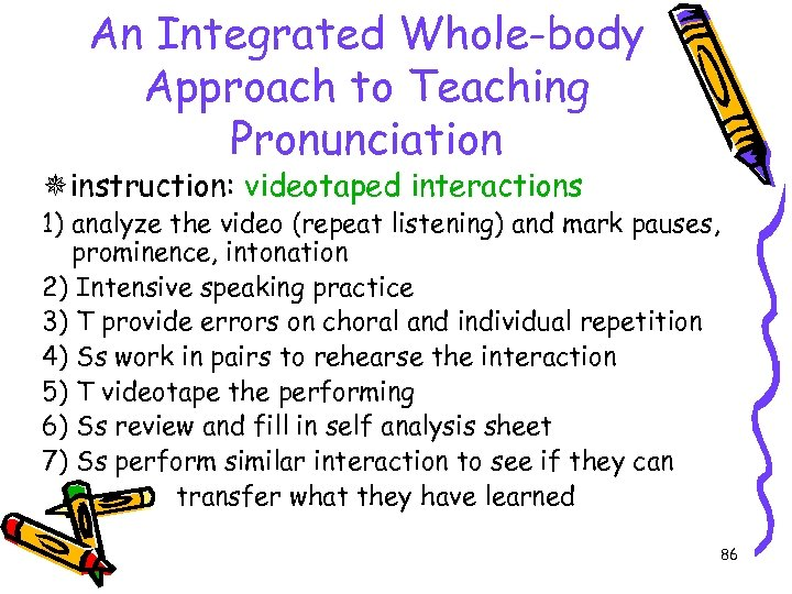 An Integrated Whole-body Approach to Teaching Pronunciation instruction: videotaped interactions 1) analyze the video