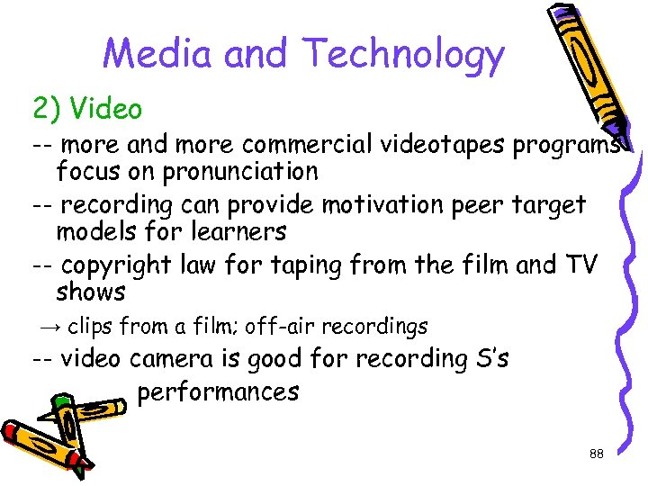 Media and Technology 2) Video -- more and more commercial videotapes programs focus on