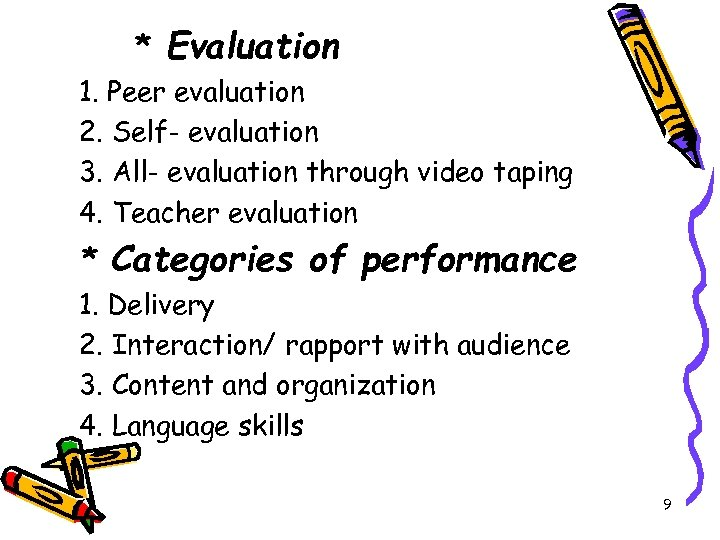 * Evaluation 1. Peer evaluation 2. Self- evaluation 3. All- evaluation through video taping