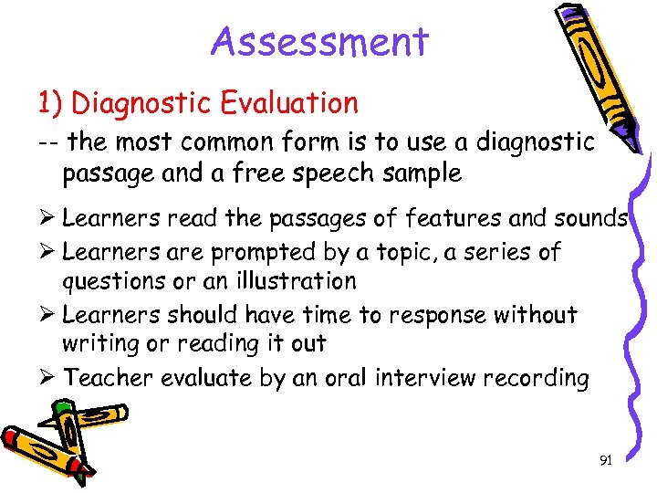 Assessment 1) Diagnostic Evaluation -- the most common form is to use a diagnostic