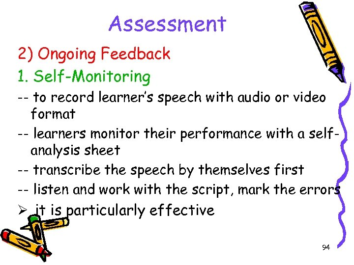 Assessment 2) Ongoing Feedback 1. Self-Monitoring -- to record learner's speech with audio or