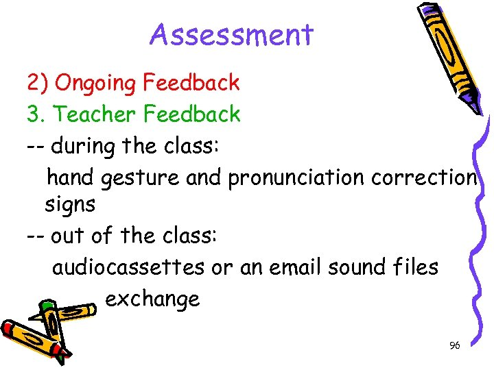 Assessment 2) Ongoing Feedback 3. Teacher Feedback -- during the class: hand gesture and