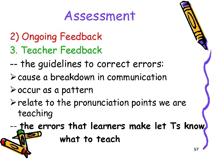 Assessment 2) Ongoing Feedback 3. Teacher Feedback -- the guidelines to correct errors: Ø