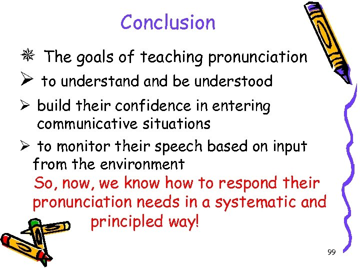 Conclusion The goals of teaching pronunciation Ø to understand be understood Ø build their
