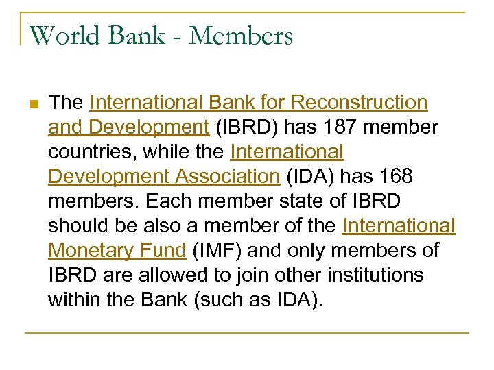 World Bank - Members n The International Bank for Reconstruction and Development (IBRD) has