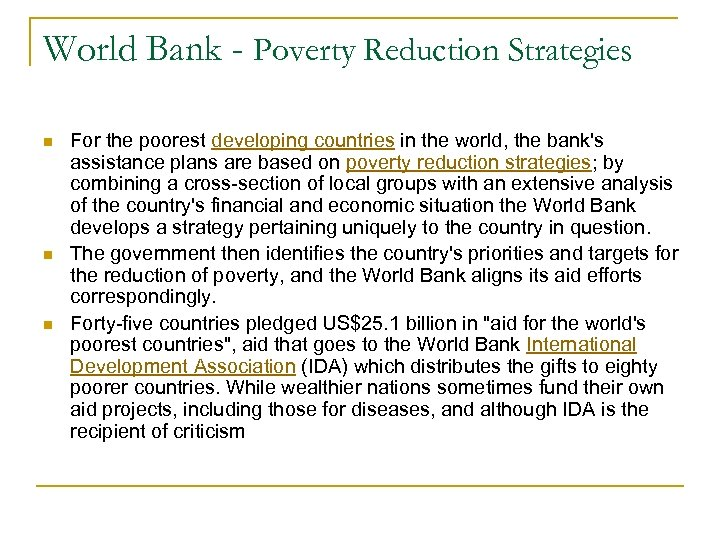 World Bank - Poverty Reduction Strategies n n n For the poorest developing countries