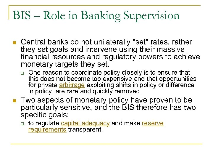 BIS – Role in Banking Supervision n Central banks do not unilaterally