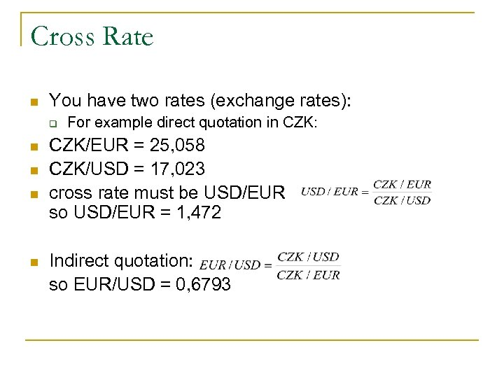 Cross Rate n You have two rates (exchange rates): q n n For example