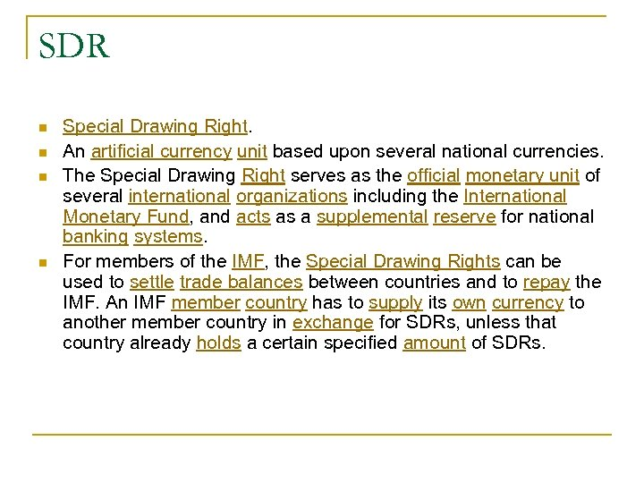 SDR n n Special Drawing Right. An artificial currency unit based upon several national