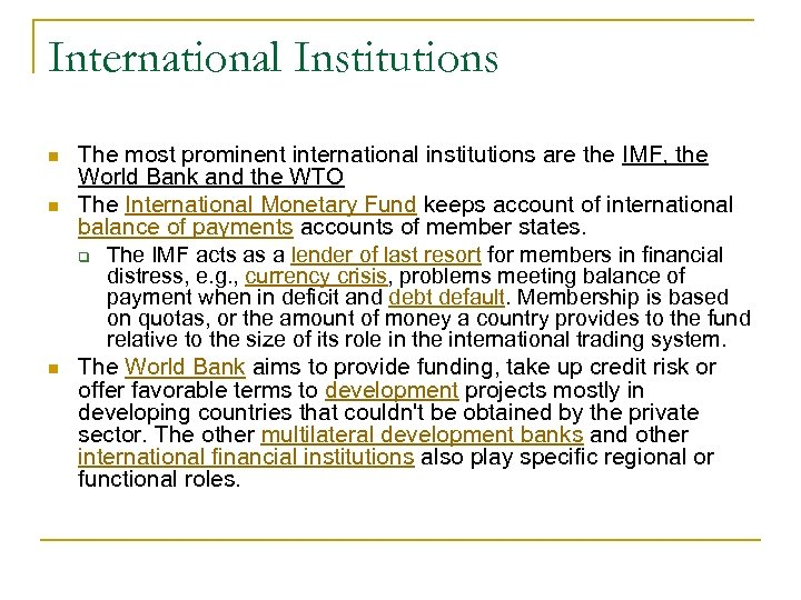 International Institutions n n n The most prominent international institutions are the IMF, the