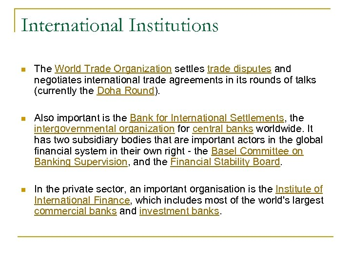 International Institutions n The World Trade Organization settles trade disputes and negotiates international trade