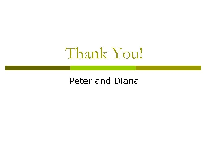 Thank You! Peter and Diana