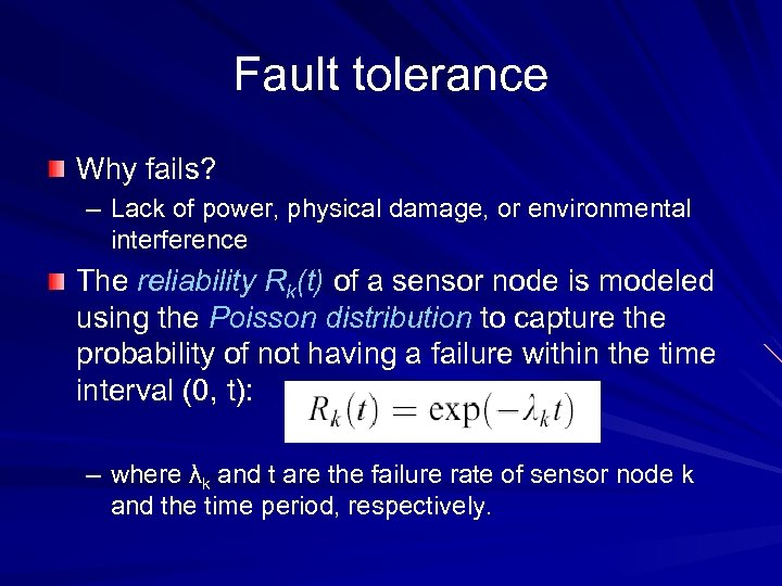Fault tolerance Why fails? – Lack of power, physical damage, or environmental interference The