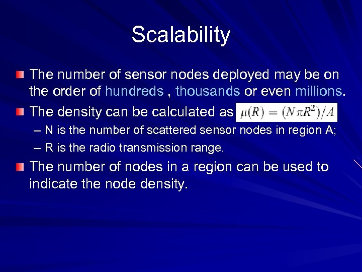 Scalability The number of sensor nodes deployed may be on the order of hundreds