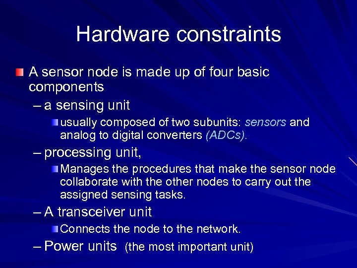 Hardware constraints A sensor node is made up of four basic components – a